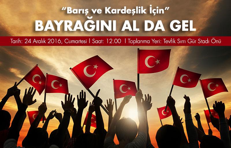 """""""Barış ve Kardeşlik İçin Bayrağını Al Da Gel"""""""