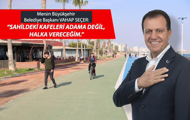 Başkan Seçer Açıkladı: Sahildeki Kafeleri Belediye İşletecek