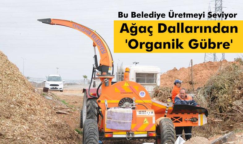 Yenişehir Belediyesi Ağaç Dallarından 'Organik Gübre' Üretiyor